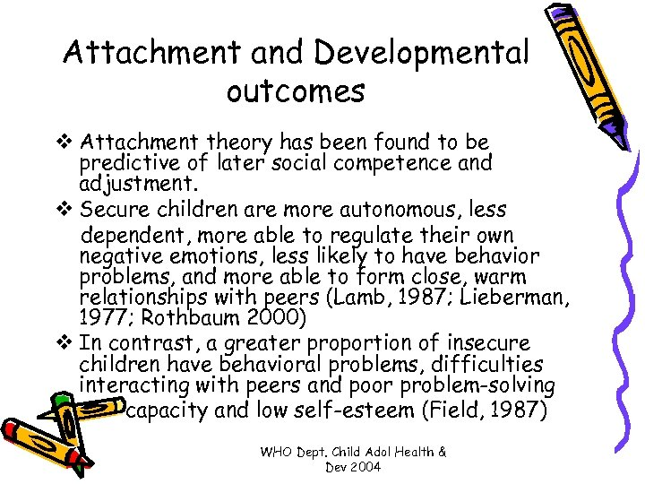 Attachment and Developmental outcomes v Attachment theory has been found to be predictive of