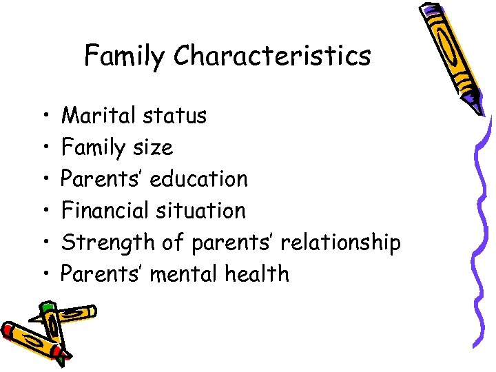 Family Characteristics • • • Marital status Family size Parents' education Financial situation Strength