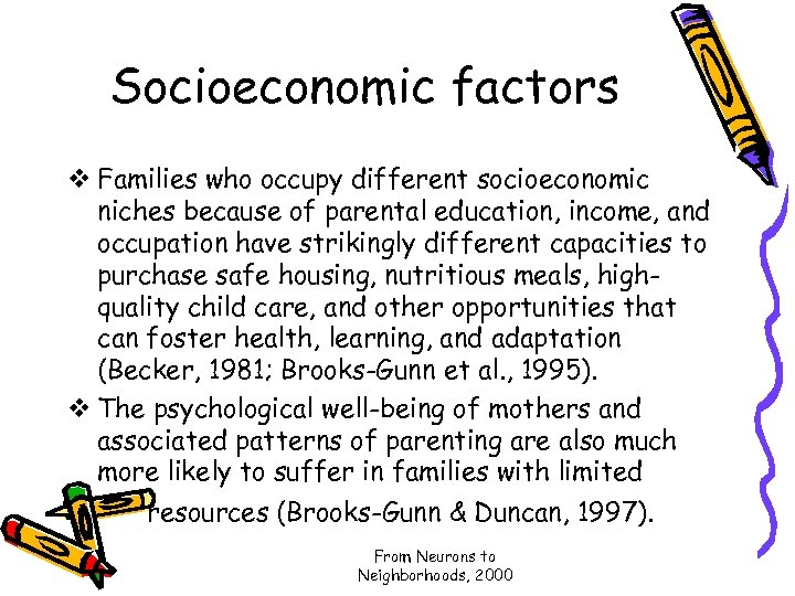 Socioeconomic factors v Families who occupy different socioeconomic niches because of parental education, income,