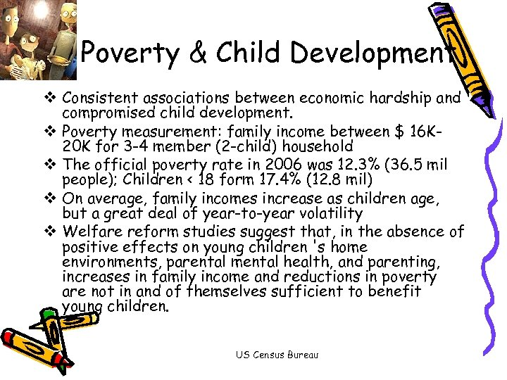Poverty & Child Development v Consistent associations between economic hardship and compromised child development.