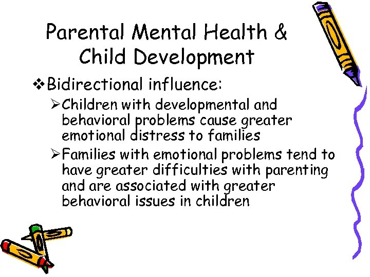 Parental Mental Health & Child Development v. Bidirectional influence: ØChildren with developmental and behavioral