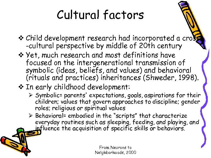 Cultural factors v Child development research had incorporated a cross -cultural perspective by middle