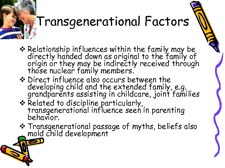Transgenerational Factors v Relationship influences within the family may be directly handed down as