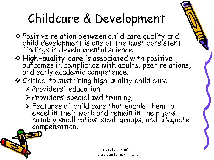 Childcare & Development v Positive relation between child care quality and child development is