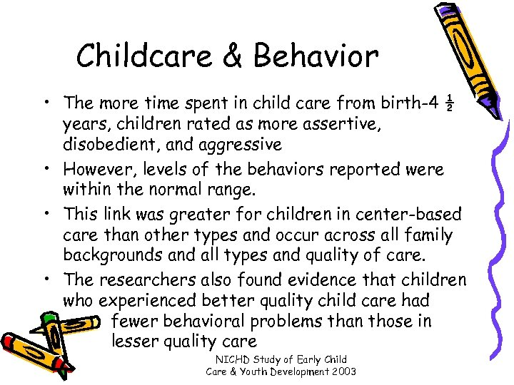Childcare & Behavior • The more time spent in child care from birth-4 ½