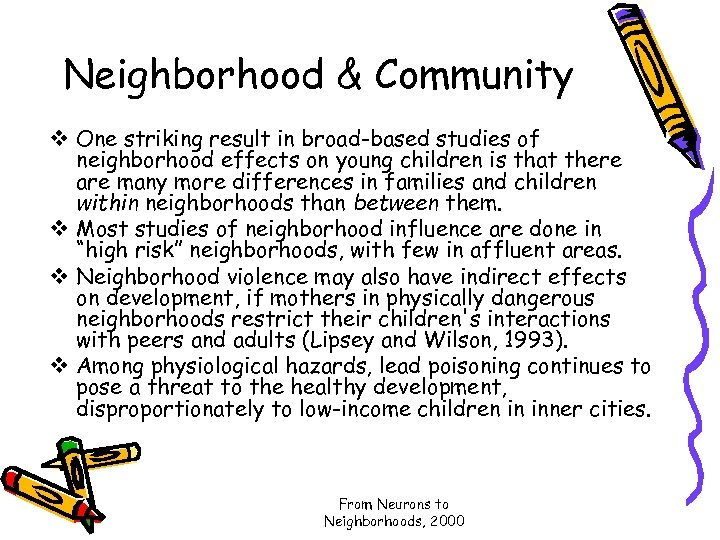 Neighborhood & Community v One striking result in broad-based studies of neighborhood effects on