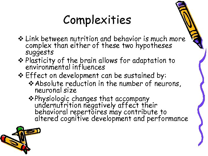 Complexities v Link between nutrition and behavior is much more complex than either of