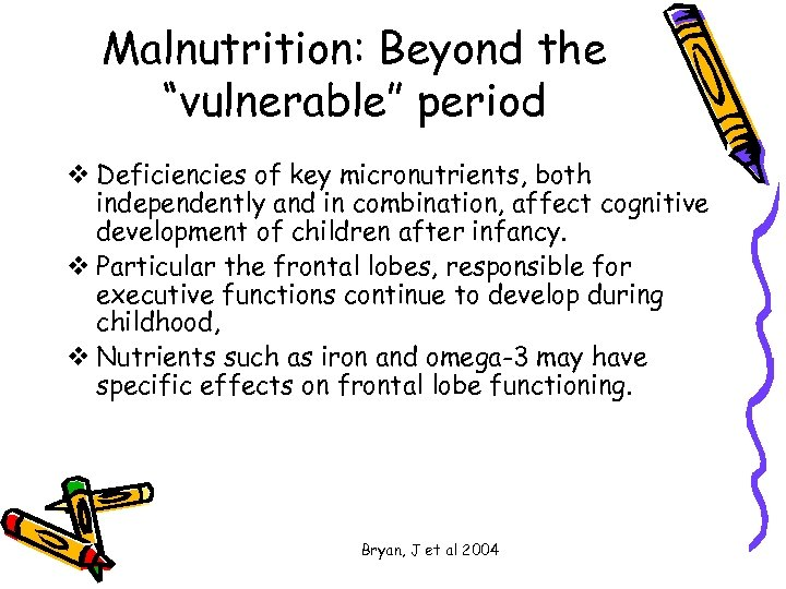 "Malnutrition: Beyond the ""vulnerable"" period v Deficiencies of key micronutrients, both independently and in"