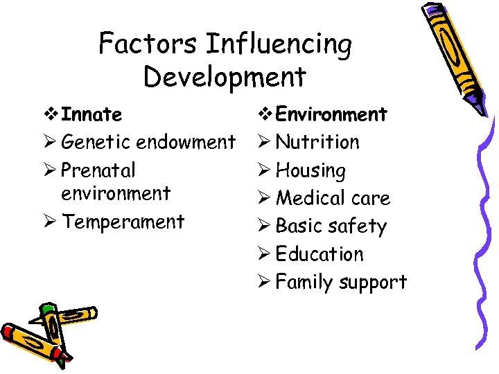 Factors Influencing Development v Innate Ø Genetic endowment Ø Prenatal environment Ø Temperament v