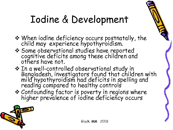 Iodine & Development v When iodine deficiency occurs postnatally, the child may experience hypothyroidism.