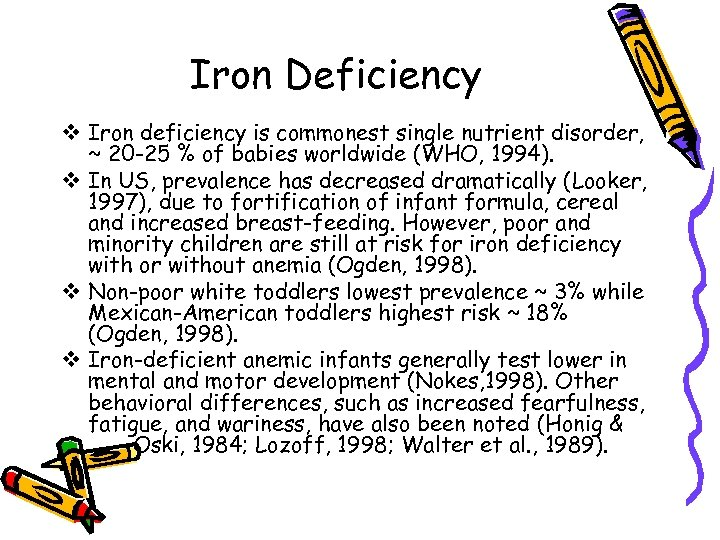 Iron Deficiency v Iron deficiency is commonest single nutrient disorder, ~ 20 -25 %