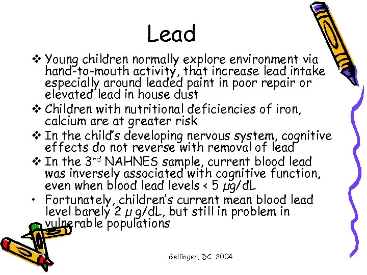 Lead v Young children normally explore environment via hand-to-mouth activity, that increase lead intake