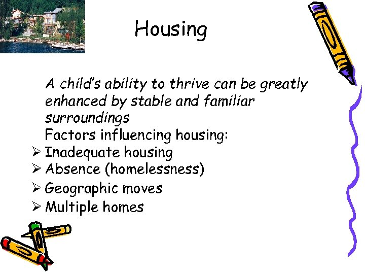 Housing A child's ability to thrive can be greatly enhanced by stable and familiar