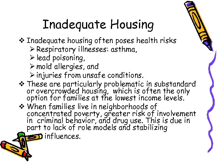 Inadequate Housing v Inadequate housing often poses health risks Ø Respiratory illnesses: asthma, Ø