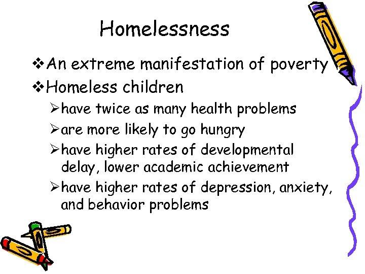 Homelessness v. An extreme manifestation of poverty v. Homeless children Øhave twice as many