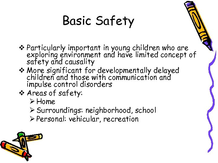 Basic Safety v Particularly important in young children who are exploring environment and have