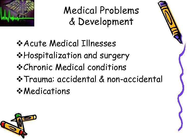 Medical Problems & Development v. Acute Medical Illnesses v. Hospitalization and surgery v. Chronic