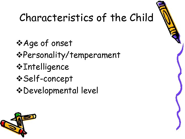 Characteristics of the Child v. Age of onset v. Personality/temperament v. Intelligence v. Self-concept