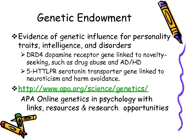 Genetic Endowment v Evidence of genetic influence for personality traits, intelligence, and disorders Ø