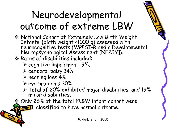 Neurodevelopmental outcome of extreme LBW v National Cohort of Extremely Low Birth Weight Infants