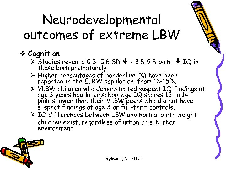 Neurodevelopmental outcomes of extreme LBW v Cognition Ø Studies reveal a 0. 3 -
