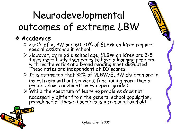 Neurodevelopmental outcomes of extreme LBW v Academics Ø > 50% of VLBW and 60