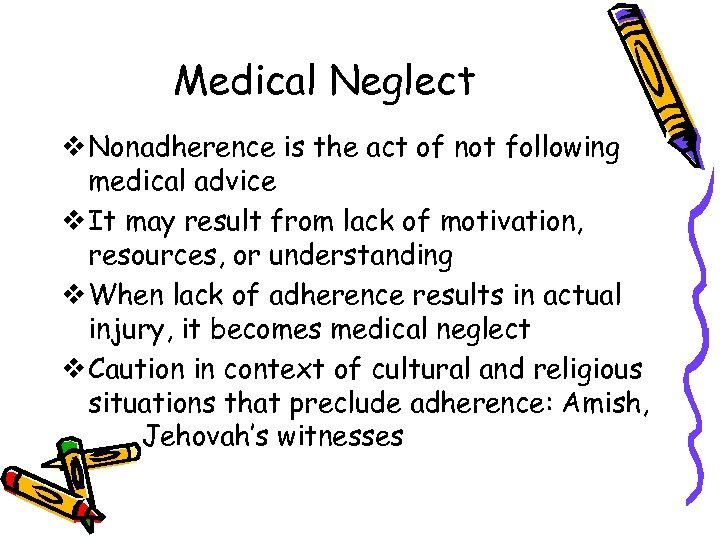 Medical Neglect v Nonadherence is the act of not following medical advice v It