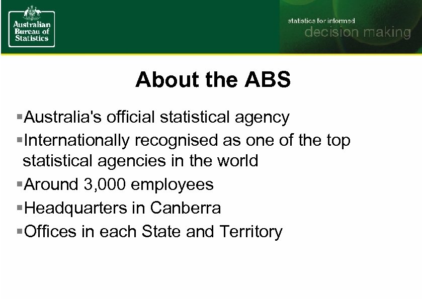 About the ABS §Australia's official statistical agency §Internationally recognised as one of the top