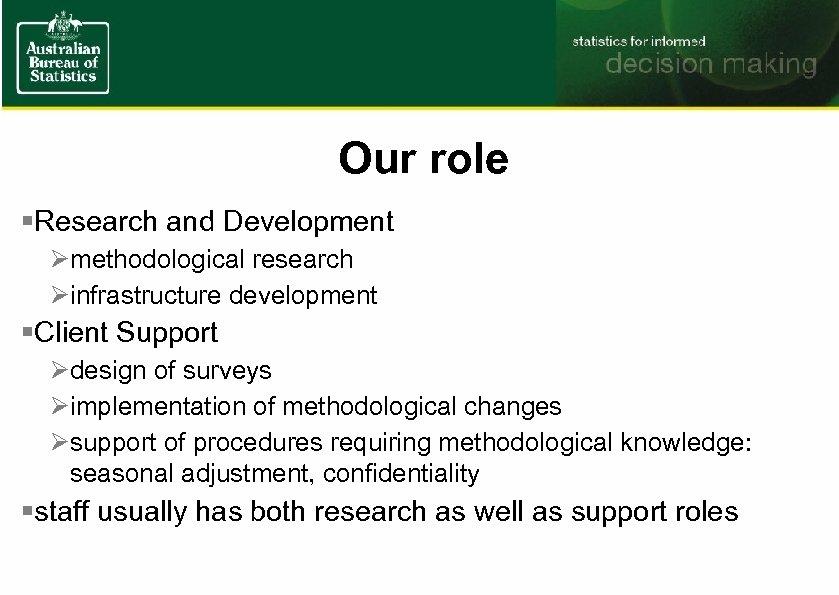 Our role §Research and Development Ømethodological research Øinfrastructure development §Client Support Ødesign of surveys