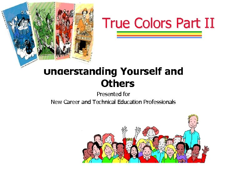 True Colors Part II Understanding Yourself and Others Presented for New Career and Technical