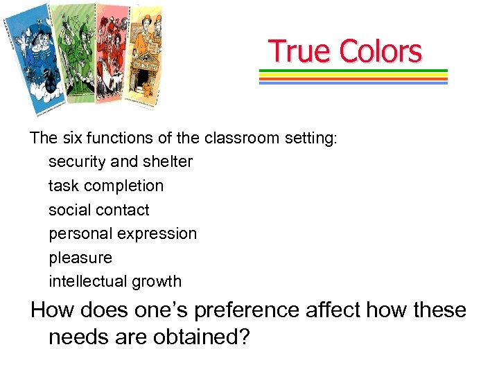 True Colors The six functions of the classroom setting: security and shelter task completion