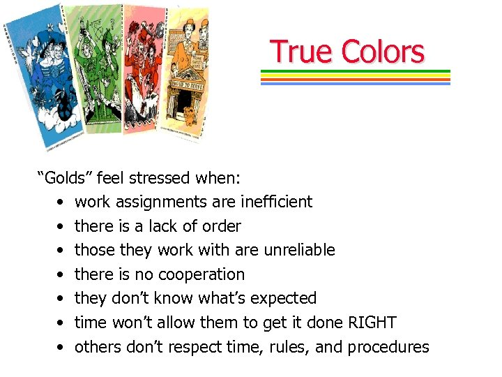 "True Colors ""Golds"" feel stressed when: • work assignments are inefficient • there is"