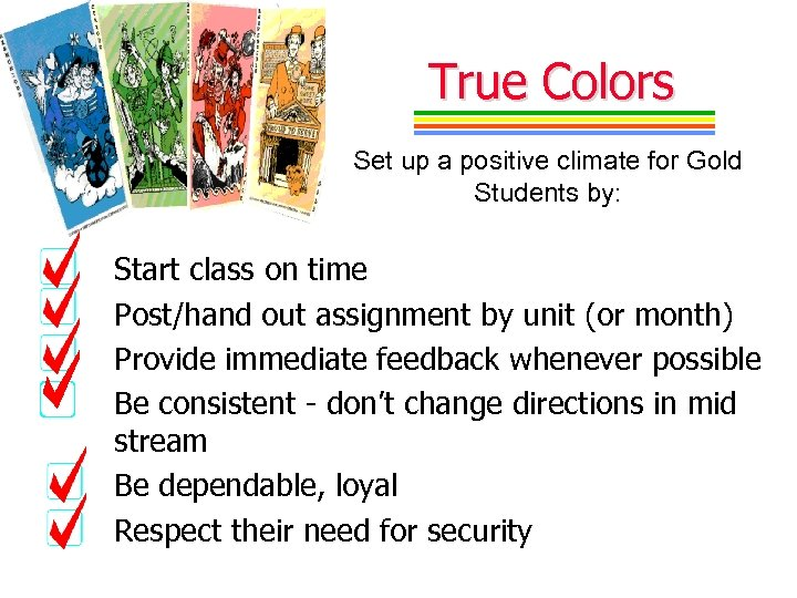 True Colors Set up a positive climate for Gold Students by: Start class on
