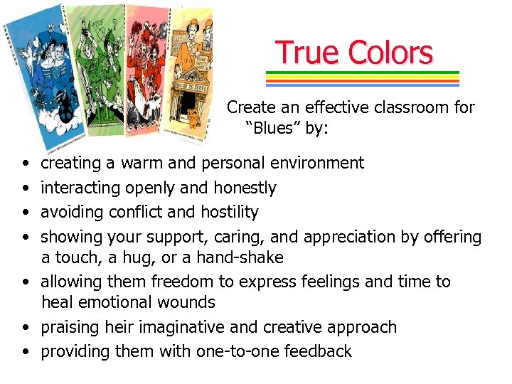 "True Colors Create an effective classroom for ""Blues"" by: • • creating a warm"