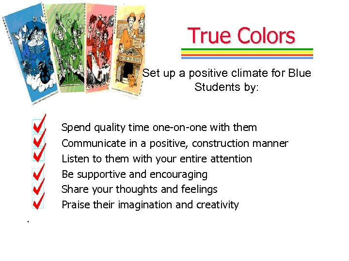 True Colors Set up a positive climate for Blue Students by: Spend quality time