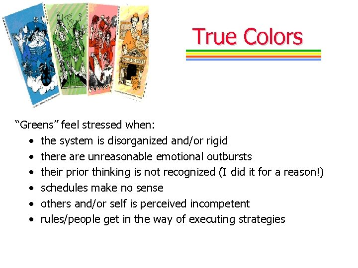 "True Colors ""Greens"" feel stressed when: • the system is disorganized and/or rigid •"