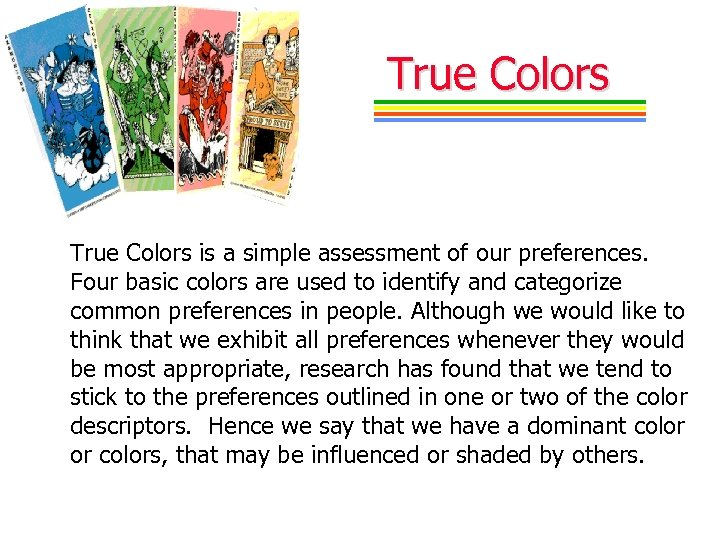 True Colors is a simple assessment of our preferences. Four basic colors are used