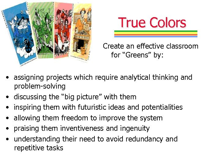 "True Colors Create an effective classroom for ""Greens"" by: • assigning projects which require"