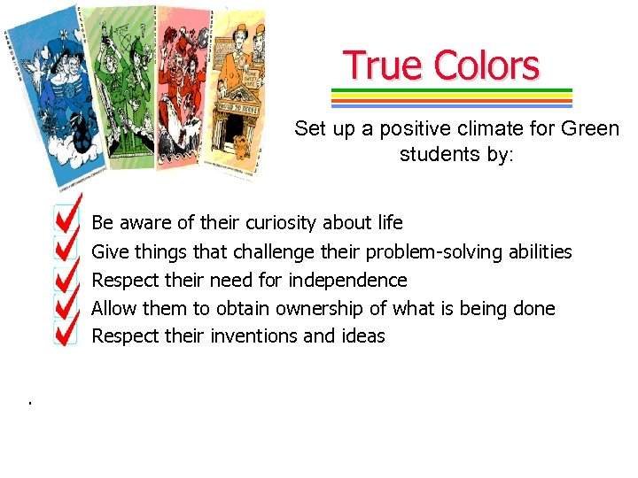 True Colors Set up a positive climate for Green students by: Be aware of