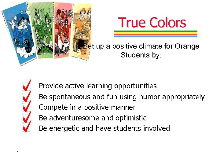 True Colors Set up a positive climate for Orange Students by: Provide active learning