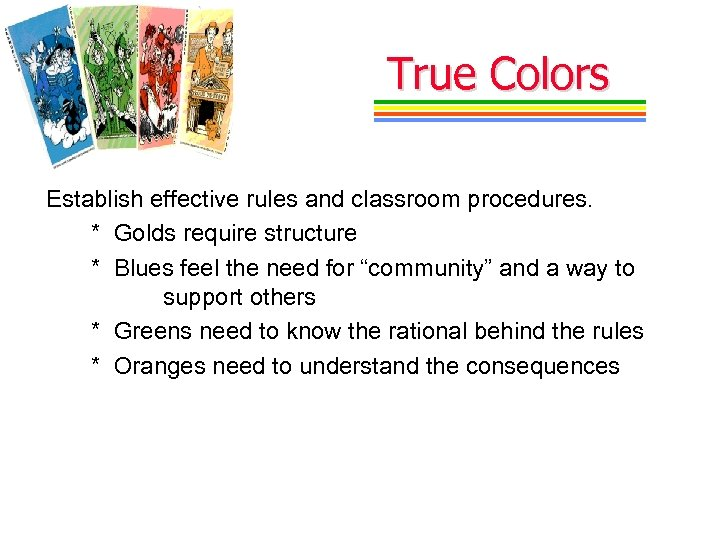 True Colors Establish effective rules and classroom procedures. * Golds require structure * Blues