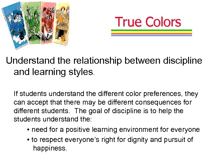 True Colors Understand the relationship between discipline and learning styles. If students understand the