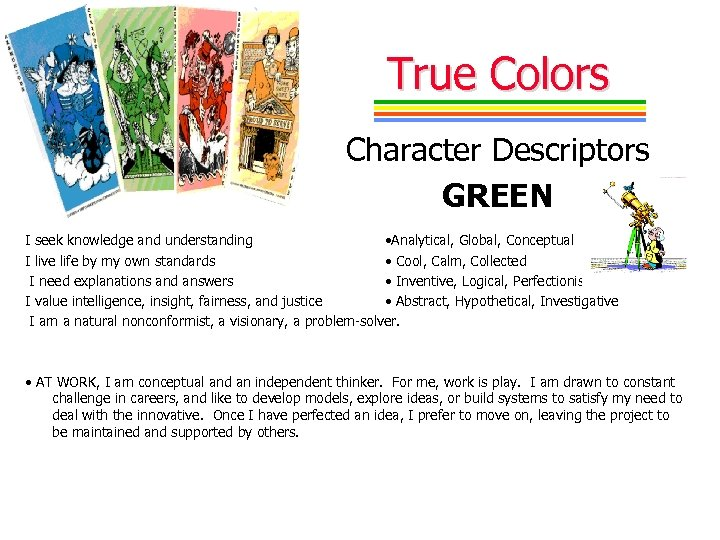 True Colors Character Descriptors GREEN I seek knowledge and understanding • Analytical, Global, Conceptual