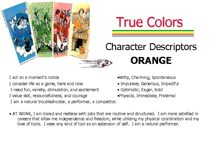 True Colors Character Descriptors ORANGE I act on a moment's notice • Witty, Charming,