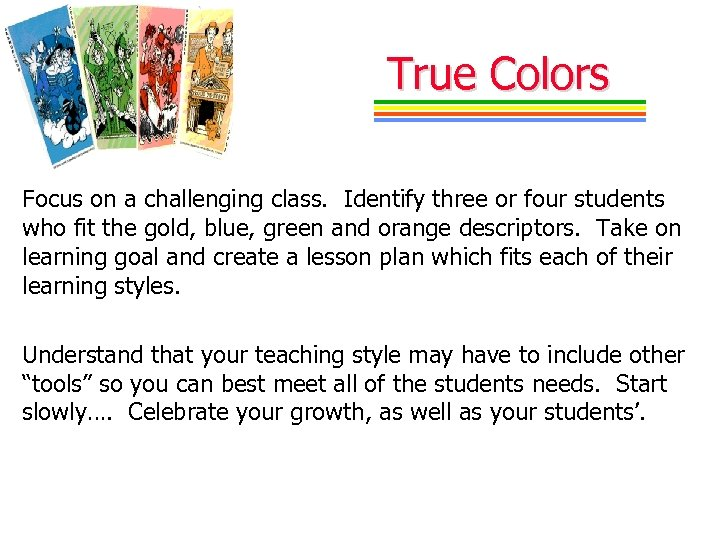 True Colors Focus on a challenging class. Identify three or four students who fit