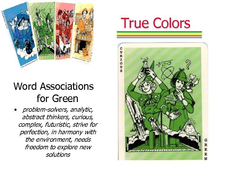 True Colors Word Associations for Green • problem-solvers, analytic, abstract thinkers, curious, complex, futuristic,