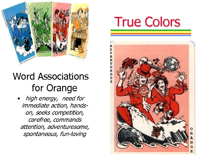 True Colors Word Associations for Orange • high energy, need for immediate action, handson,