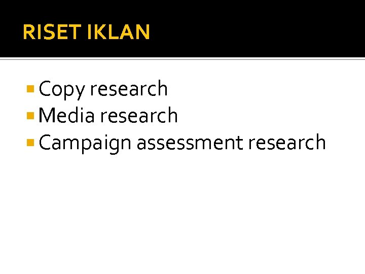 RISET IKLAN Copy research Media research Campaign assessment research