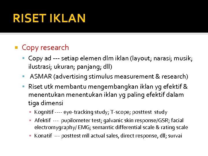 RISET IKLAN Copy research Copy ad --- setiap elemen dlm iklan (layout; narasi; musik;