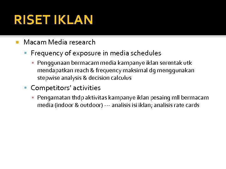 RISET IKLAN Macam Media research Frequency of exposure in media schedules ▪ Penggunaan bermacam